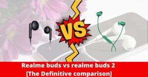 Realme buds vs realme buds 2 The Definitive comparison. Which one should you buy?