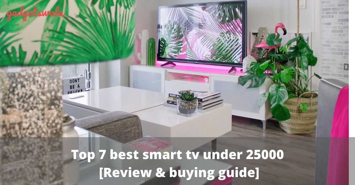 7 best smart tv under 25000 [Review & buying guide]
