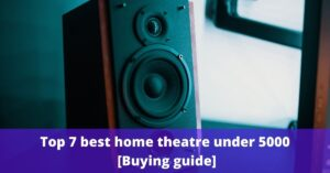 Top 7 best home theatre under 5000 [Buying guide]